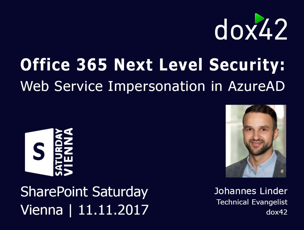 "First SharePoint Saturday Vienna with dox42: ""Office 365 Next Level Security: Web Service Impersonation in Azure AD"""